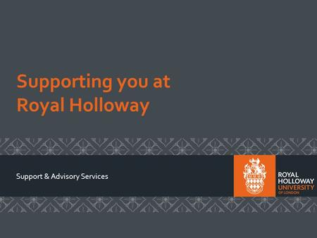 Supporting you at Royal Holloway Support & Advisory Services.