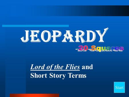 Jeopardy Start Lord of the Flies and Short Story Terms.