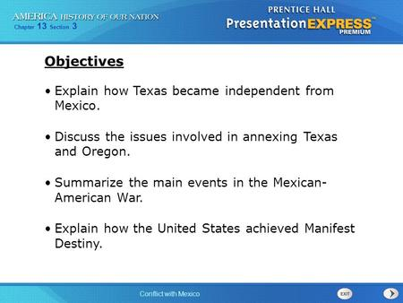 Chapter 13 Section 3 Conflict with Mexico Explain how Texas became independent from Mexico. Discuss the issues involved in annexing Texas and Oregon. Summarize.