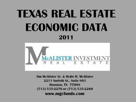 Jim McAlister Sr. & Hydie H. McAlister 2211 Norfolk St., Suite 803 Houston, TX 77098 (713) 535-2276 or (713) 535-2260 www.mgcfunds.com TEXAS REAL ESTATE.