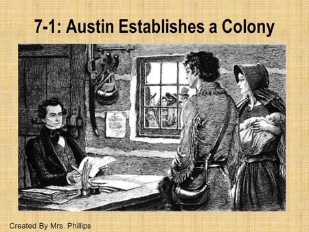 7-1: Austin Establishes a Colony Created By Mrs. Phillips.