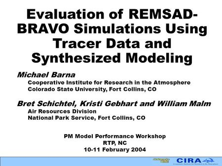 Evaluation of REMSAD- BRAVO Simulations Using Tracer Data and Synthesized Modeling Michael Barna Cooperative Institute for Research in the Atmosphere Colorado.