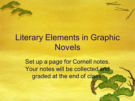 Literary Elements in Graphic Novels Set up a page for Cornell notes. Your notes will be collected and graded at the end of class.