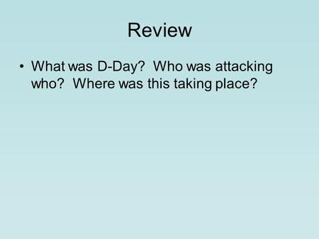 Review What was D-Day? Who was attacking who? Where was this taking place?