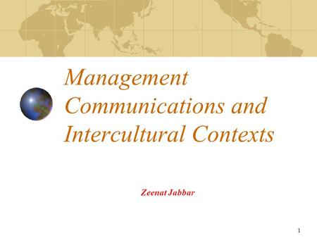 1 Management Communications and Intercultural Contexts Zeenat Jabbar.