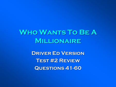 Who Wants To Be A Millionaire Driver Ed Version Test #2 Review Questions 41-60.