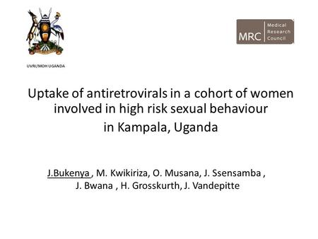 Uptake of antiretrovirals in a cohort of women involved in high risk sexual behaviour in Kampala, Uganda J.Bukenya, M. Kwikiriza, O. Musana, J. Ssensamba,