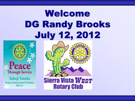 Welcome DG Randy Brooks July 12, 2012. Club Leadership Club Leadership Elected Officers President – Hank Huisking VP Membership – Al Shaw VP Service Projects.