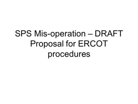 SPS Mis-operation – DRAFT Proposal for ERCOT procedures.
