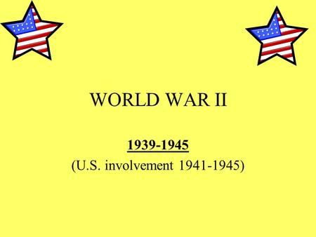 WORLD WAR II 1939-1945 (U.S. involvement 1941-1945)