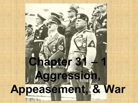 Chapter 31 – 1 Aggression, Appeasement, & War. Mussolini (Il Duce) – invades Ethiopia in 1935.