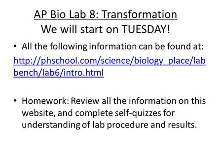 AP Bio Lab 8: Transformation We will start on TUESDAY! All the following information can be found at:  bench/lab6/intro.html.