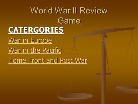 World War II Review Game CATERGORIES War in Europe War in Europe War in the Pacific War in the Pacific Home Front and Post War Home Front and Post War.