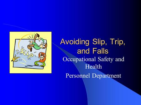 Avoiding Slip, Trip, and Falls Occupational Safety and Health Personnel Department.