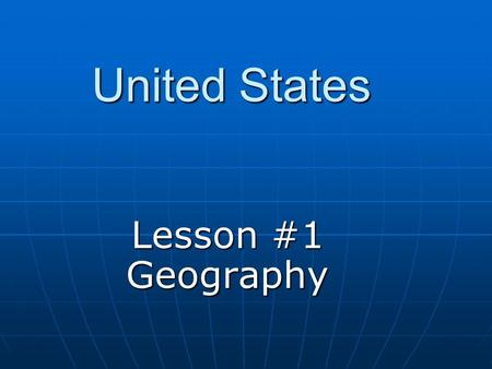 United States Lesson #1 Geography. United States United States Map Quiz United States Map Quiz.