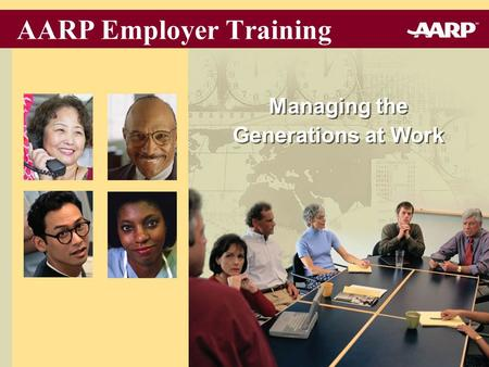 Managing the Generations at Work AARP Employer Training.
