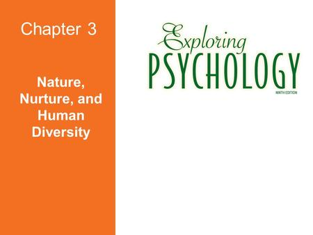 Nature, Nurture, and Human Diversity Chapter 3 Chapter Overview  Behavior Genetics  Evolutionary Psychology  Parents and Peers  _________________.