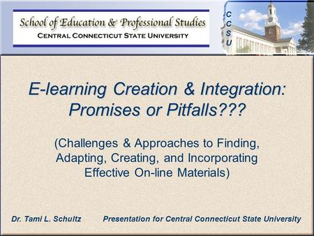 CCSUCCSU E-learning Creation & Integration: Promises or Pitfalls??? (Challenges & Approaches <strong>to</strong> Finding, Adapting, Creating, and Incorporating Effective.