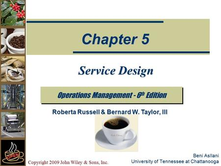 Copyright 2009 John Wiley & Sons, Inc. Beni Asllani University of Tennessee at Chattanooga Service Design Operations Management - 6 th Edition Chapter.