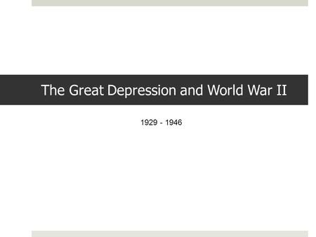 The Great Depression and World War II 1929 - 1946.