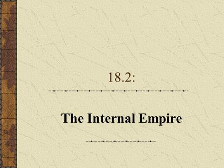 "18.2: The Internal Empire. Empire-Building in Perspective Settlers found themselves subjects of an ""internal empire"" controlled from the East."