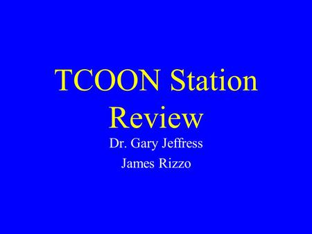 TCOON Station Review Dr. Gary Jeffress James Rizzo.