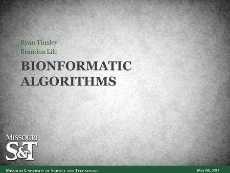 BIONFORMATIC ALGORITHMS Ryan Tinsley Brandon Lile May 9th, 2014.
