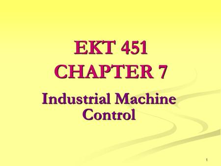 1 Industrial Machine Control EKT 451 CHAPTER 7. 2 Basics of Industrial Motor Control   When applied to machinery, it involves the starting, acceleration,