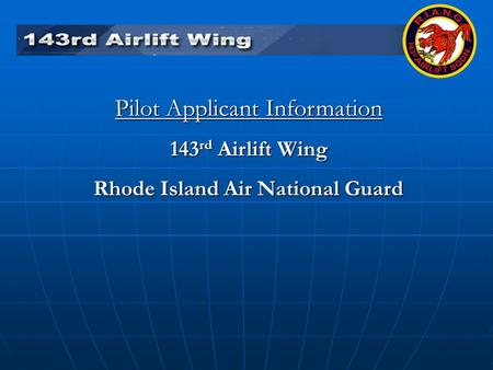 Pilot Applicant Information 143 rd Airlift Wing Rhode Island Air National Guard.