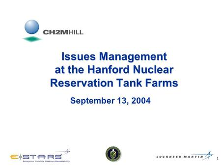 1 Issues Management at the Hanford Nuclear Reservation Tank Farms September 13, 2004.