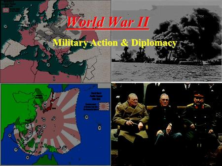 World War II Military Action & Diplomacy. AXIS POWERS & LEADERS Adolf Hitler Germany Benito Mussolini Italy EmperorHirohitoGeneralTojo Japan.