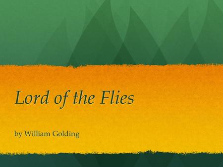 Lord of the Flies by William Golding. Historical Background Published in 1954; takes place during WWII Published in 1954; takes place during WWII British.