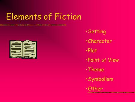 Elements of Fiction Setting Character Plot Point of View Theme Symbolism Other.