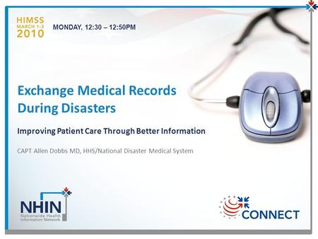 CAPT Allen Dobbs MD, HHS/National Disaster Medical System Exchange Medical Records During Disasters Improving Patient Care Through Better Information 1.