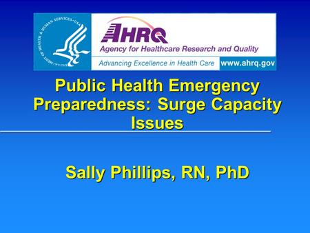 Public Health Emergency Preparedness: Surge Capacity Issues Sally Phillips, RN, PhD.