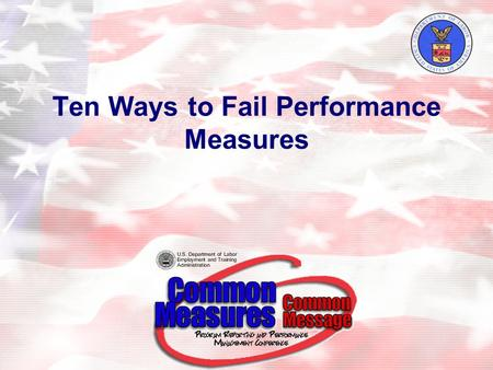Ten Ways to Fail Performance Measures. 2 Objective: To Focus on ways to effectively manage the existing performance measures in combination with the newly.