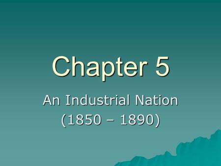 An Industrial Nation (1850 – 1890)