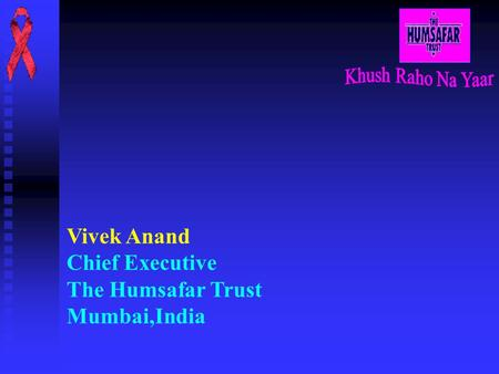 Vivek Anand Chief Executive The Humsafar Trust Mumbai,India.