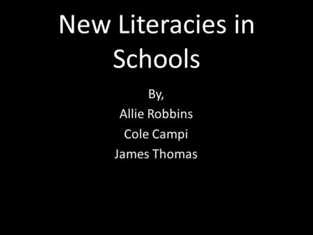 New Literacies in Schools By, Allie Robbins Cole Campi James Thomas.