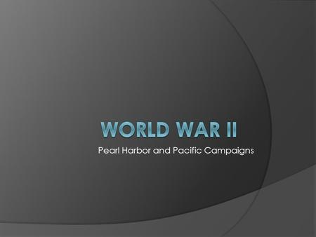 Pearl Harbor and Pacific Campaigns. Let's Review!  Germany started the war by invading Poland.  France fell leaving Britain as the only ally until Germany.