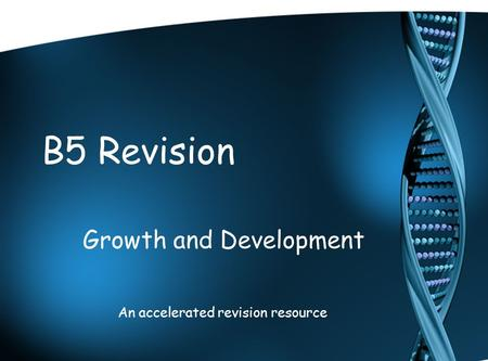 B5 Revision Growth and Development An accelerated revision resource.