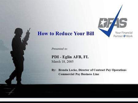 Presented to: PDI - Eglin AFB, FL March 18, 2005 By: Brenda Locke, Director of Contract Pay Operations Commercial Pay Business Line How to Reduce Your.