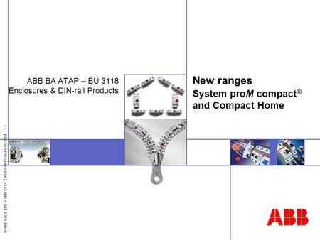 © ABB SACE LPD + ABB STOTZ-KONTAKT GmbH, 05-2004 1 New ranges System proM compact ® and Compact Home ABB BA ATAP – BU 3118 Enclosures & DIN-rail Products.