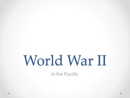 World War II In the Pacific. A Turning Point Attack on Pearl Harbor was successful for Japan Ability for U.S. to strike back was limited Three Pacific.