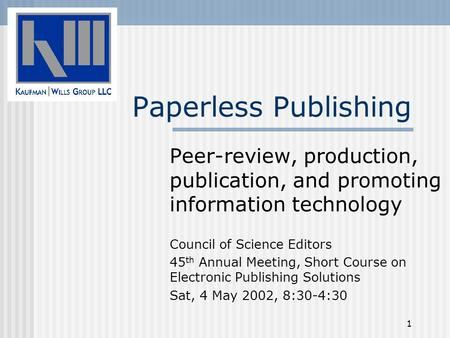 1 Paperless Publishing Peer-review, production, publication, and promoting information technology Council of Science Editors 45 th Annual Meeting, Short.