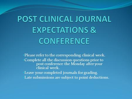 Please refer to the corresponding clinical week. Complete all the discussion questions prior to post conference the Monday after your clinical week. Leave.