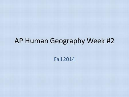 AP Human Geography Week #2 Fall 2014. AP Human Geography 9/8/14  OBJECTIVE: Examine the different types of geography. APHugI-D.1.