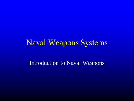 Naval Weapons Systems Introduction to Naval Weapons.