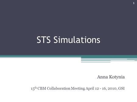 STS Simulations Anna Kotynia 15 th CBM Collaboration Meeting April 12 - 16, 2010, GSI 1.