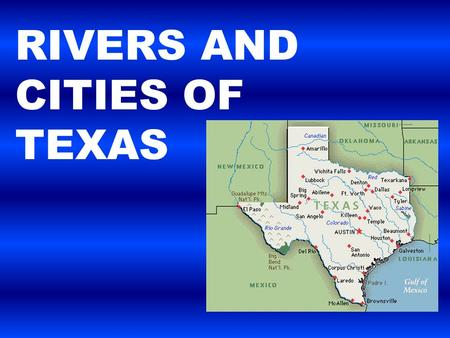 RIVERS AND CITIES OF TEXAS. Major Rivers of Texas Rivers of Texas 1._Rio Grande_______ 2._Red River________ 3._Sabine River_____ 4._Neches River_____.